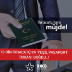 TİM Başkanı Sayın İsmail Gülle:  19 BİN İHRACATÇIYA 'YEŞİL PASAPORT' İMKANI DOĞDU..!